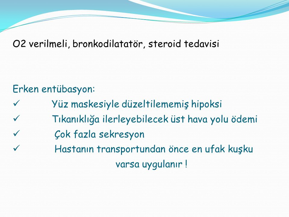 O2 verilmeli, bronkodilatatör, steroid tedavisi