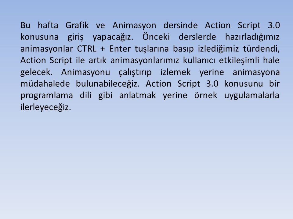 Bu hafta Grafik ve Animasyon dersinde Action Script 3
