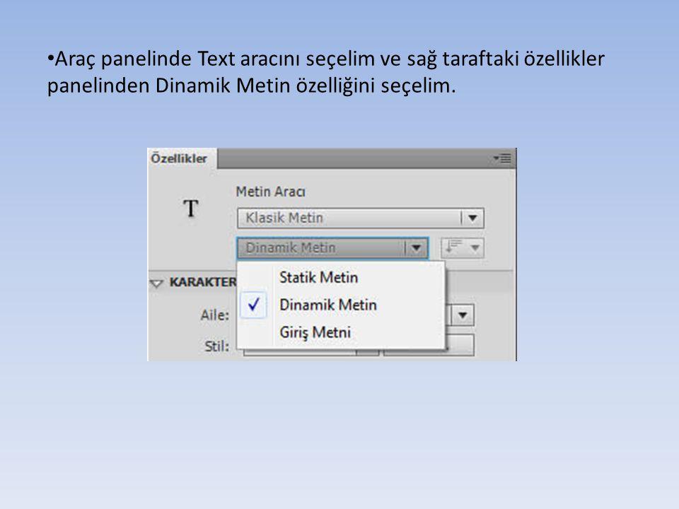 Araç panelinde Text aracını seçelim ve sağ taraftaki özellikler panelinden Dinamik Metin özelliğini seçelim.