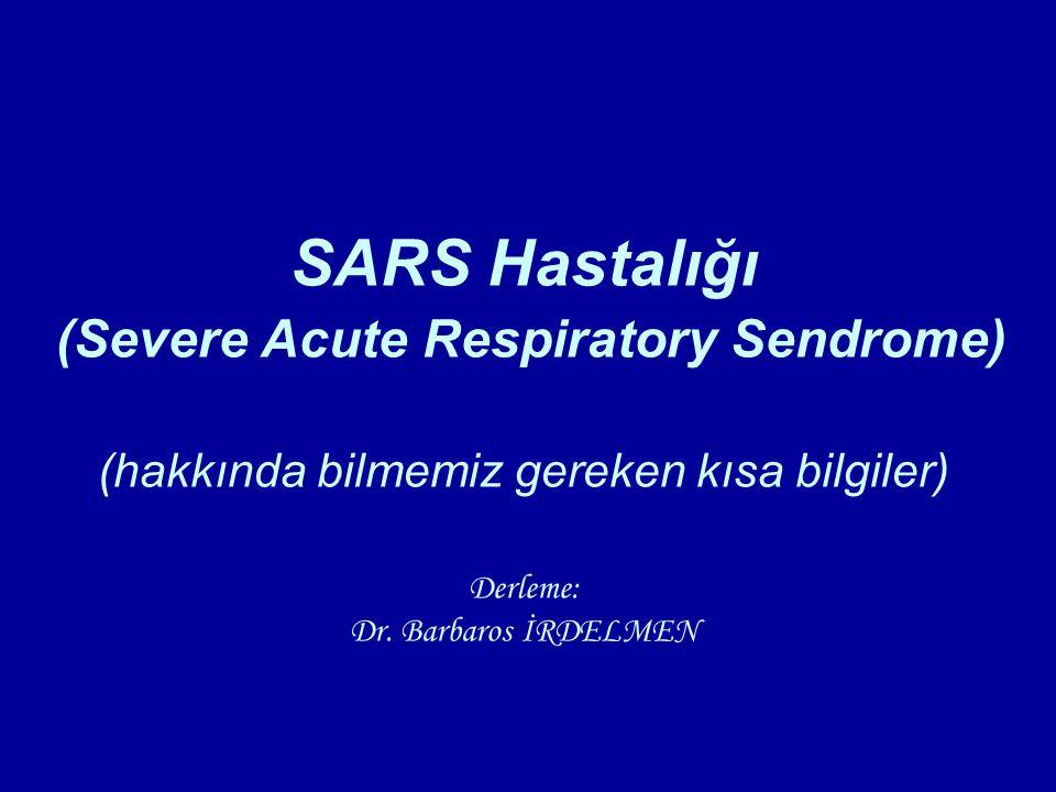 SARS Hastalığı (Severe Acute Respiratory Sendrome) (hakkında bilmemiz gereken kısa bilgiler) Derleme: Dr.