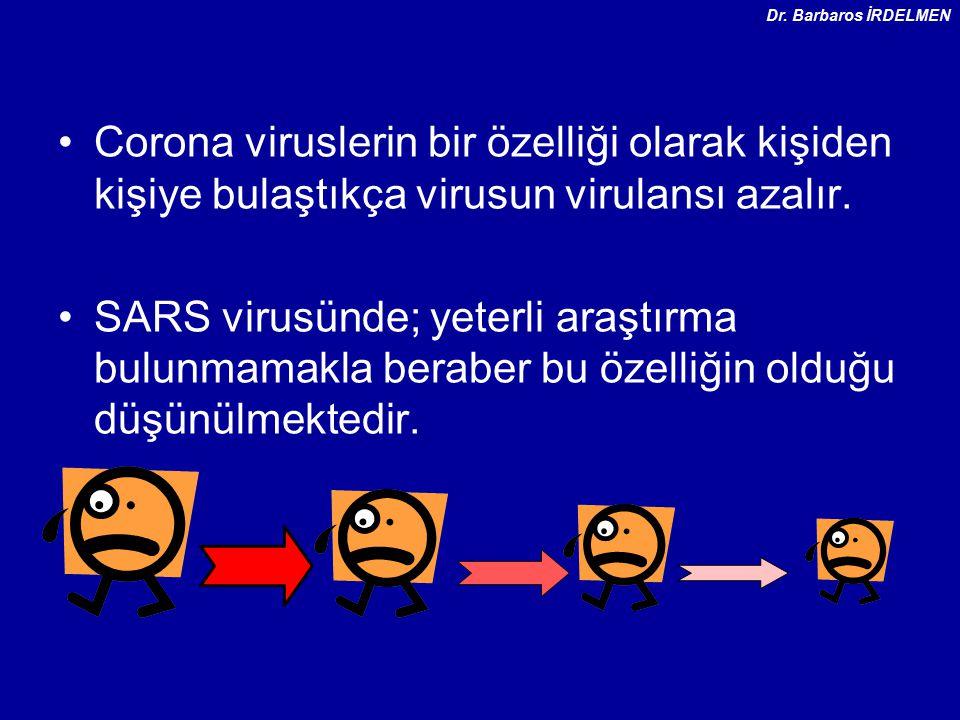Dr. Barbaros İRDELMEN Corona viruslerin bir özelliği olarak kişiden kişiye bulaştıkça virusun virulansı azalır.