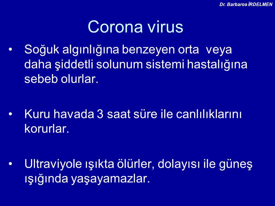 Dr. Barbaros İRDELMEN Corona virus. Soğuk algınlığına benzeyen orta veya daha şiddetli solunum sistemi hastalığına sebeb olurlar.