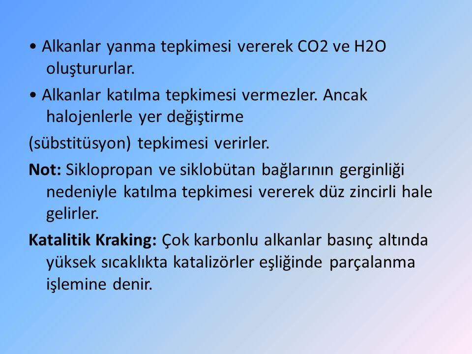 • Alkanlar yanma tepkimesi vererek CO2 ve H2O oluştururlar