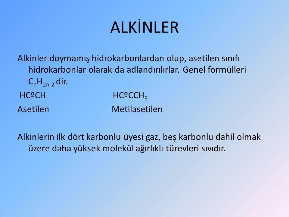 ALKİNLER Alkinler doymamış hidrokarbonlardan olup, asetilen sınıfı hidrokarbonlar olarak da adlandırılırlar. Genel formülleri CnH2n-2 dir.