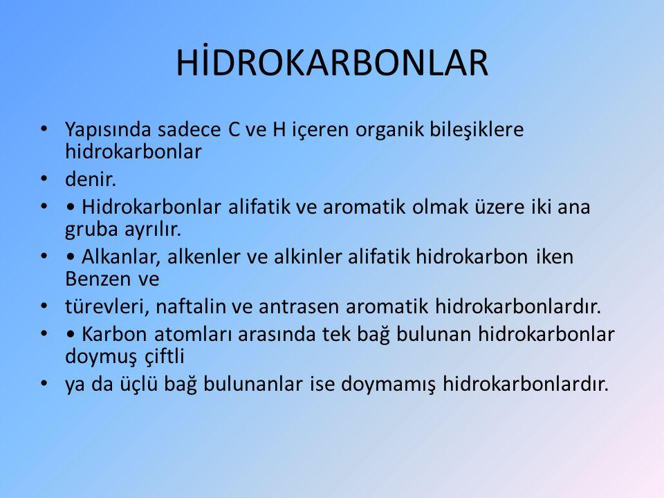 HİDROKARBONLAR Yapısında sadece C ve H içeren organik bileşiklere hidrokarbonlar. denir.