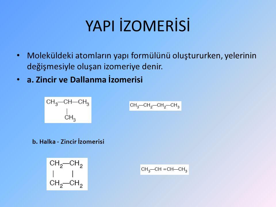 YAPI İZOMERİSİ Moleküldeki atomların yapı formülünü oluştururken, yelerinin değişmesiyle oluşan izomeriye denir.