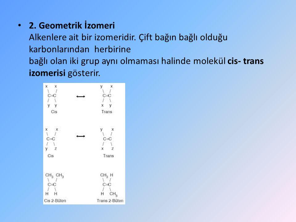 2. Geometrik İzomeri Alkenlere ait bir izomeridir