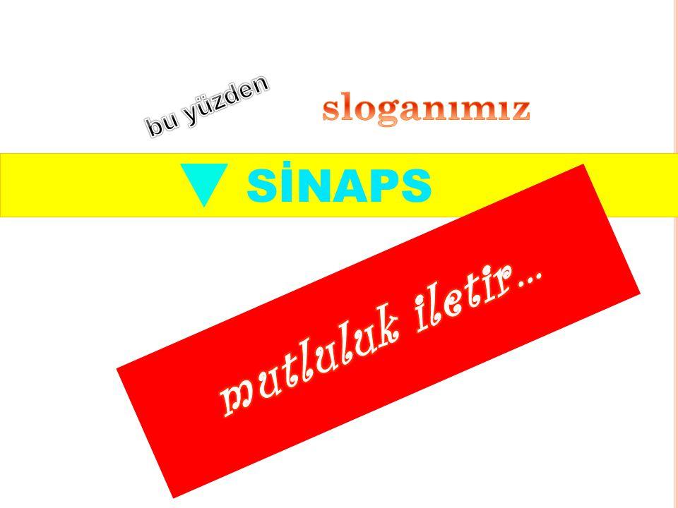 sloganımız bu yüzden SİNAPS mutluluk iletir…