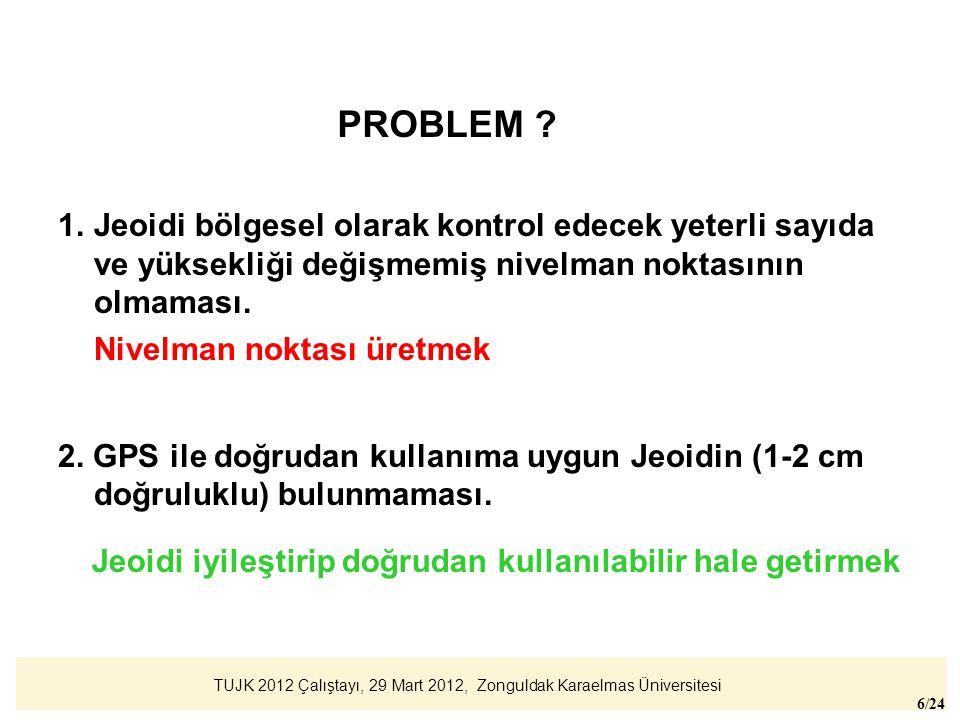 PROBLEM Jeoidi bölgesel olarak kontrol edecek yeterli sayıda ve yüksekliği değişmemiş nivelman noktasının olmaması.