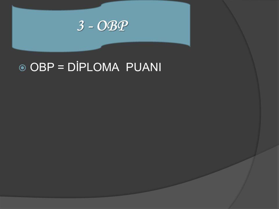 3 - OBP OBP = DİPLOMA PUANI