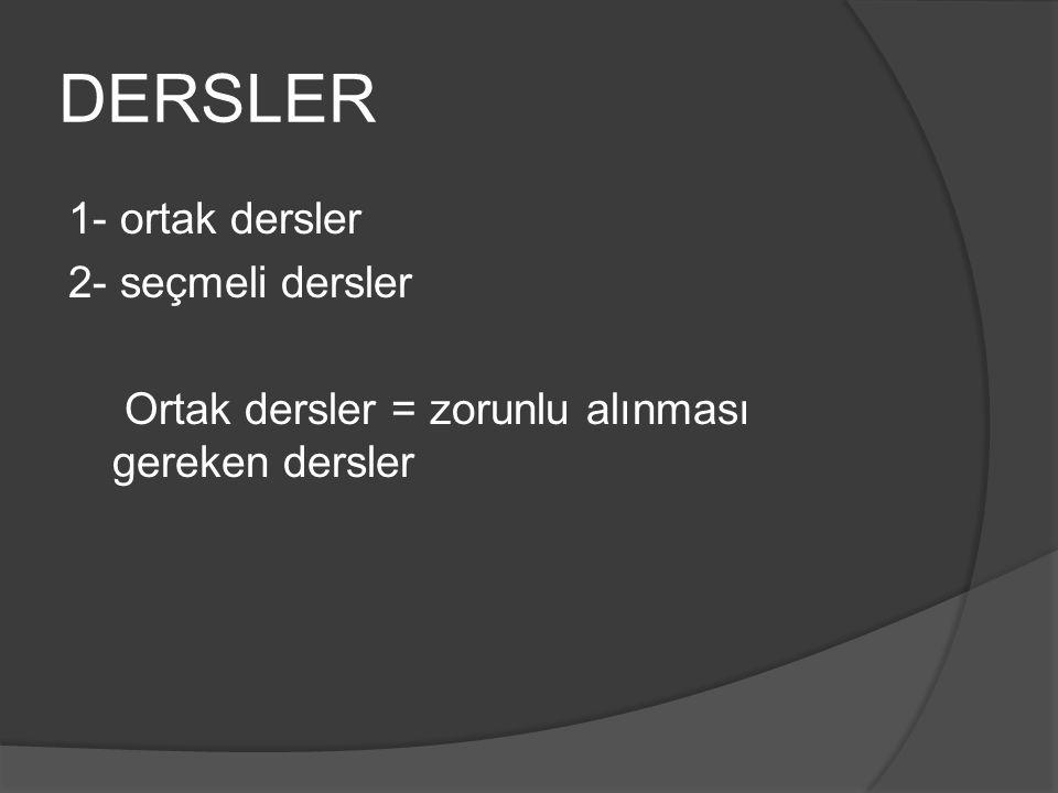 DERSLER 1- ortak dersler 2- seçmeli dersler