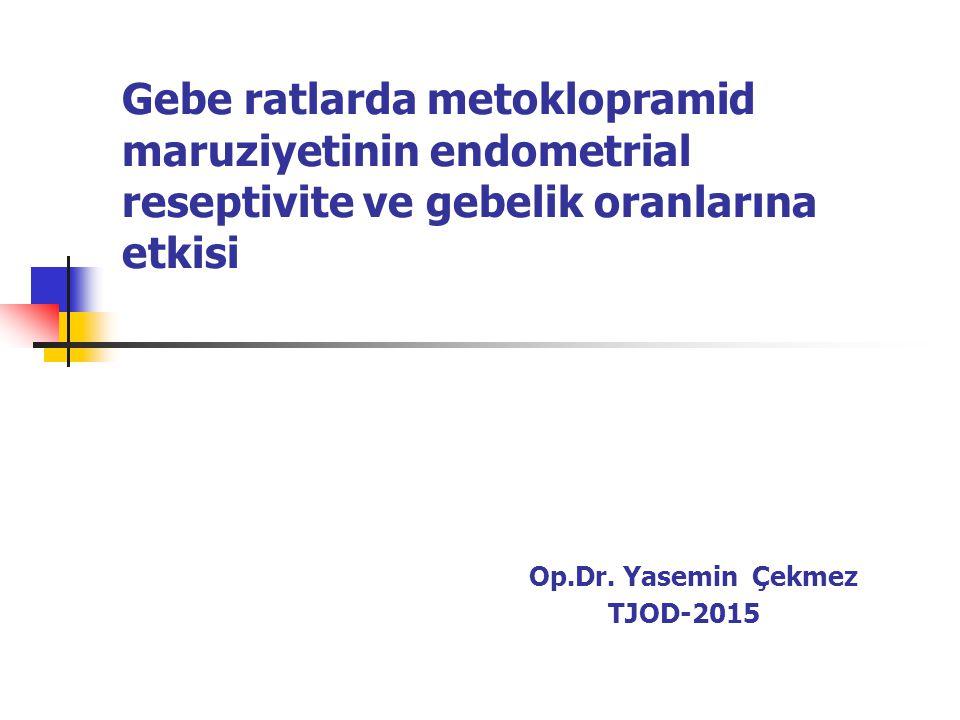 Gebe ratlarda metoklopramid maruziyetinin endometrial reseptivite ve gebelik oranlarına etkisi Op.Dr.