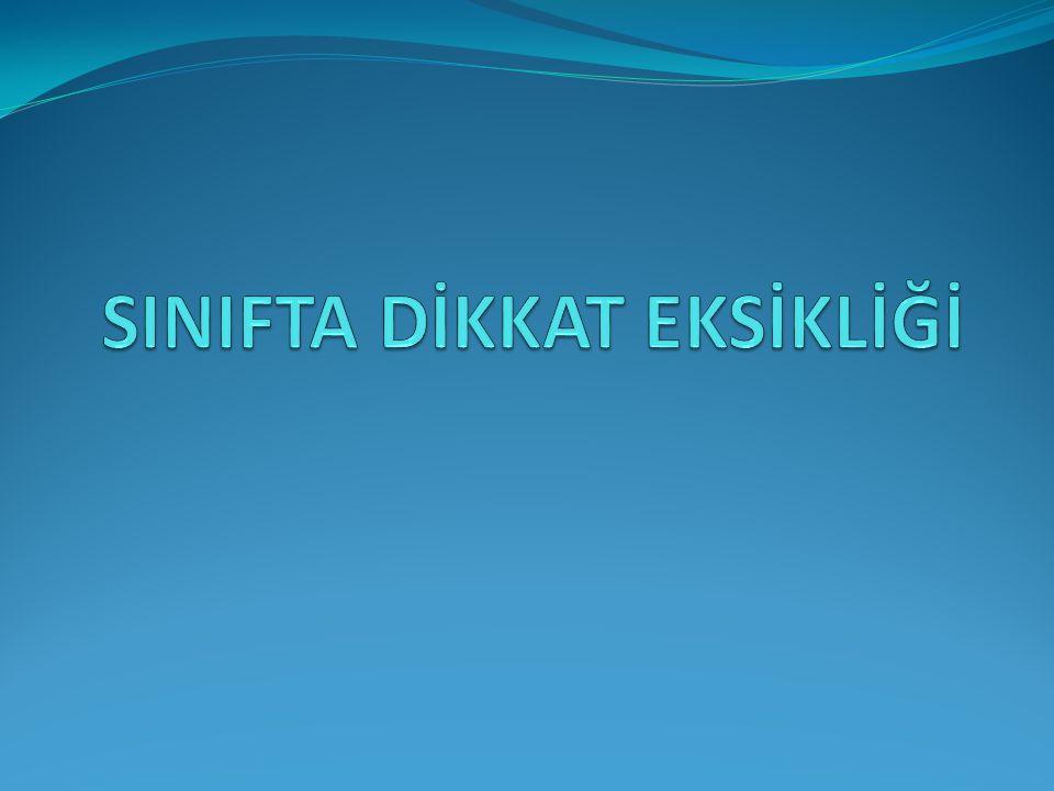 SINIFTA DİKKAT EKSİKLİĞİ