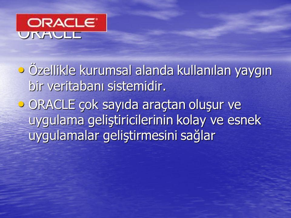 ORACLE Özellikle kurumsal alanda kullanılan yaygın bir veritabanı sistemidir.