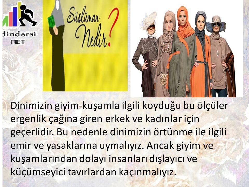 Dinimizin giyim-kuşamla ilgili koyduğu bu ölçüler ergenlik çağına giren erkek ve kadınlar için geçerlidir.