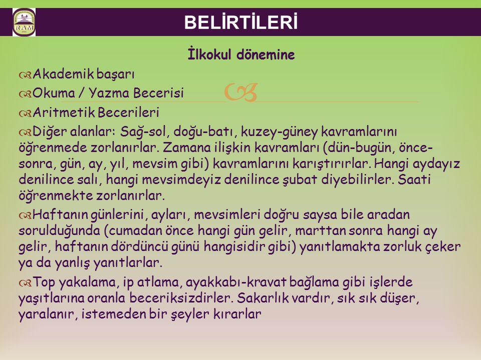 BELİRTİLERİ İlkokul dönemine Akademik başarı Okuma / Yazma Becerisi