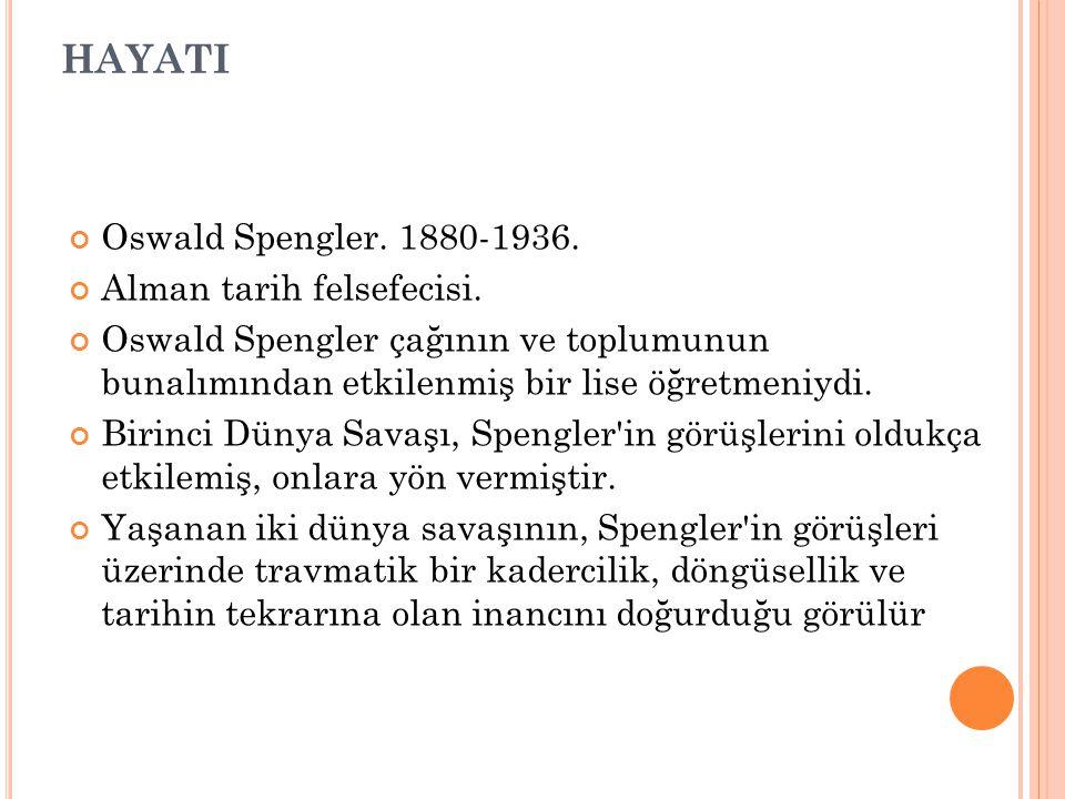 HAYATI Oswald Spengler. 1880-1936. Alman tarih felsefecisi.
