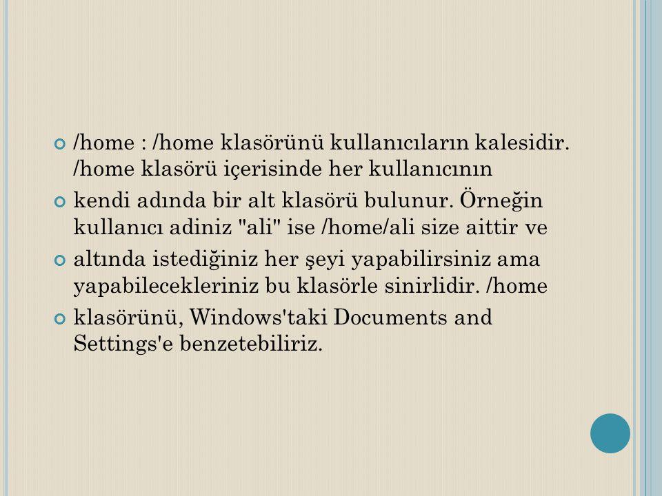 /home : /home klasörünü kullanıcıların kalesidir
