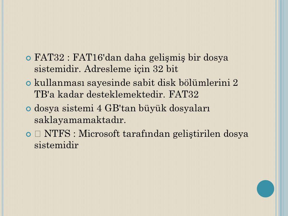 FAT32 : FAT16 dan daha gelişmiş bir dosya sistemidir