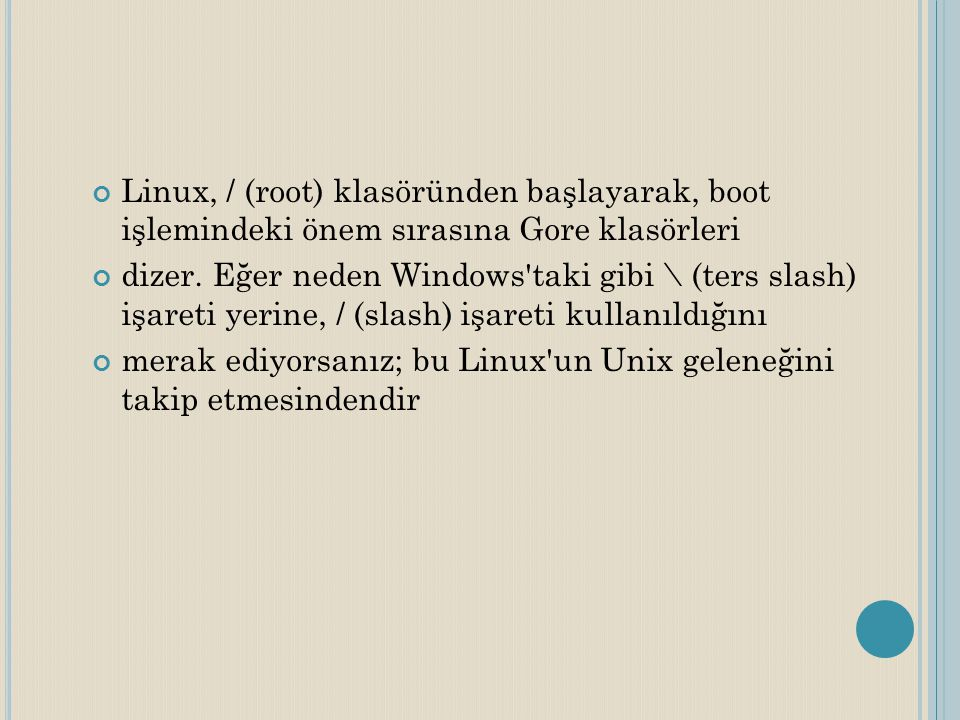 Linux, / (root) klasöründen başlayarak, boot işlemindeki önem sırasına Gore klasörleri