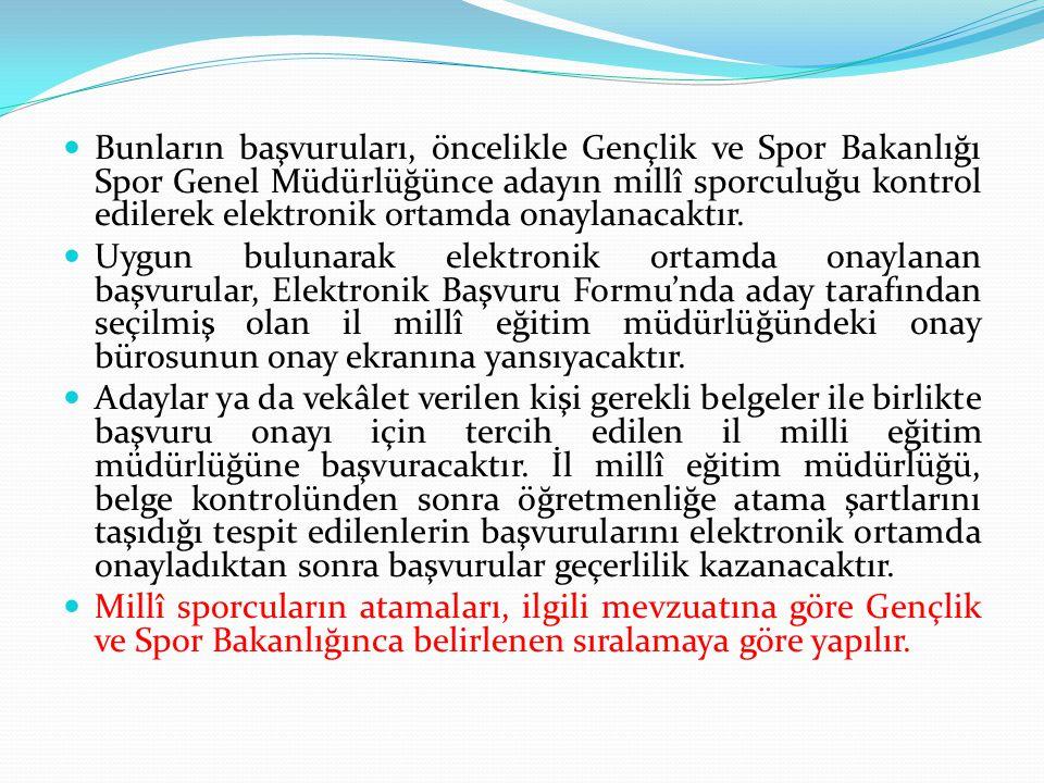 Bunların başvuruları, öncelikle Gençlik ve Spor Bakanlığı Spor Genel Müdürlüğünce adayın millî sporculuğu kontrol edilerek elektronik ortamda onaylanacaktır.