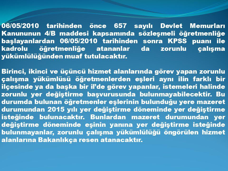 06/05/2010 tarihinden önce 657 sayılı Devlet Memurları Kanununun 4/B maddesi kapsamında sözleşmeli öğretmenliğe başlayanlardan 06/05/2010 tarihinden sonra KPSS puanı ile kadrolu öğretmenliğe atananlar da zorunlu çalışma yükümlülüğünden muaf tutulacaktır.