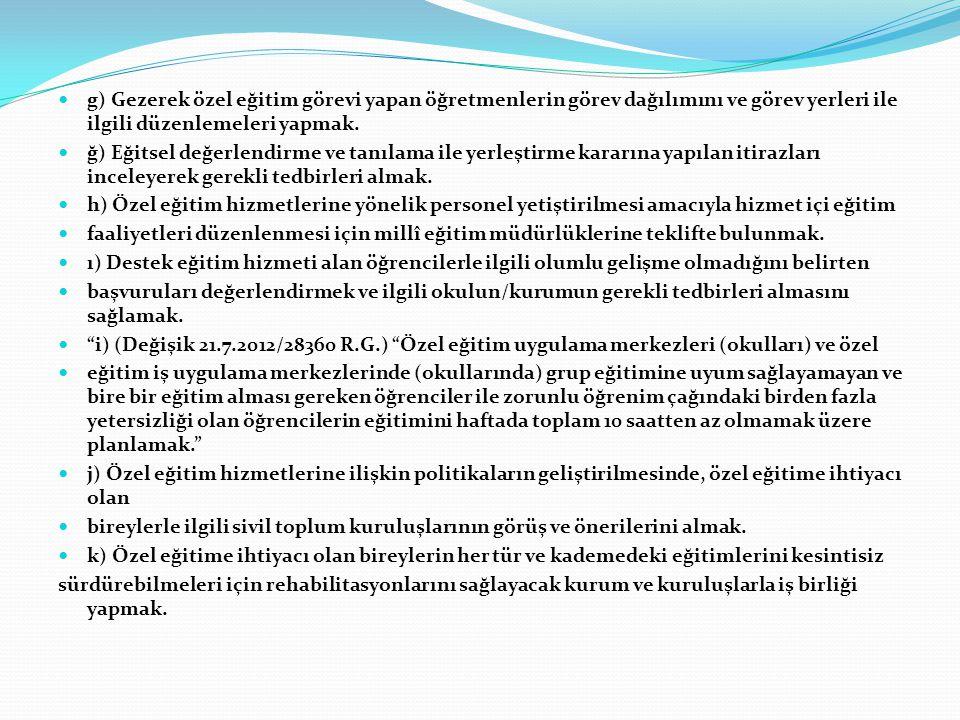 g) Gezerek özel eğitim görevi yapan öğretmenlerin görev dağılımını ve görev yerleri ile ilgili düzenlemeleri yapmak.