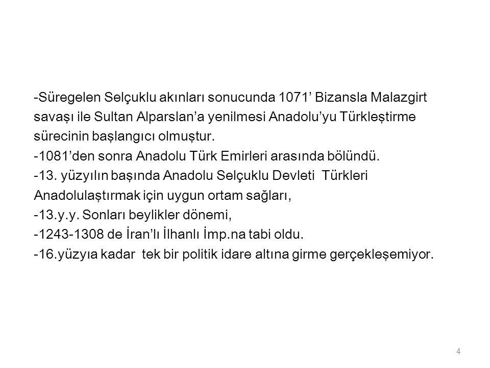 -Süregelen Selçuklu akınları sonucunda 1071' Bizansla Malazgirt