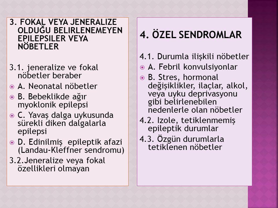 3. fokal veya jeneralize olduğu belirlenemeyen epilepsiler veya nöbetler