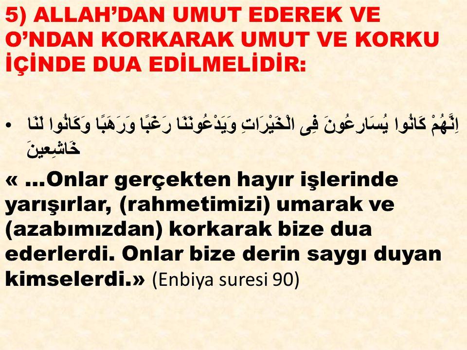 5) ALLAH'DAN UMUT EDEREK VE O'NDAN KORKARAK UMUT VE KORKU İÇİNDE DUA EDİLMELİDİR:
