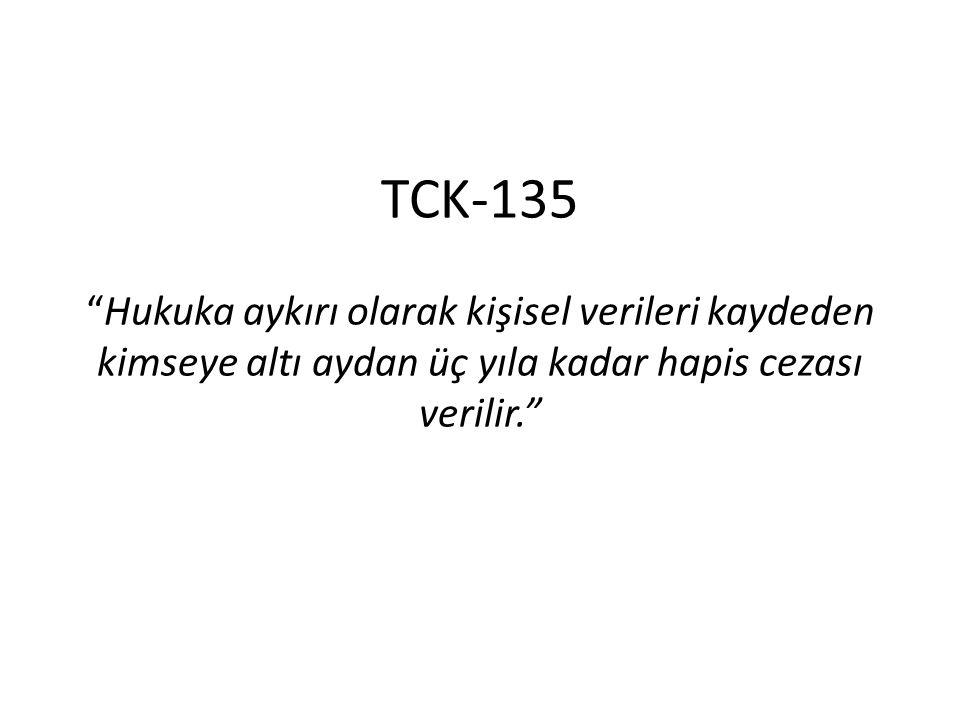 TCK-135 Hukuka aykırı olarak kişisel verileri kaydeden kimseye altı aydan üç yıla kadar hapis cezası verilir.