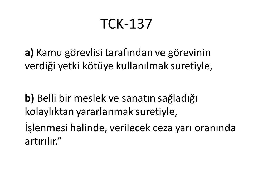 TCK-137 a) Kamu görevlisi tarafından ve görevinin verdiği yetki kötüye kullanılmak suretiyle,