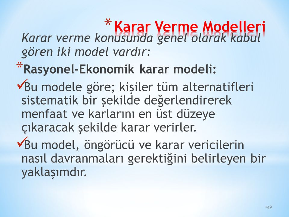 Karar Verme Modelleri Karar verme konusunda genel olarak kabul gören iki model vardır: Rasyonel-Ekonomik karar modeli: