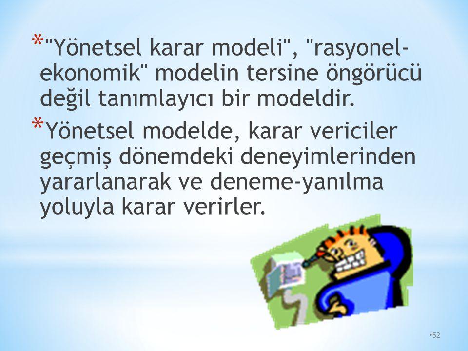 Yönetsel karar modeli , rasyonel- ekonomik modelin tersine öngörücü değil tanımlayıcı bir modeldir.