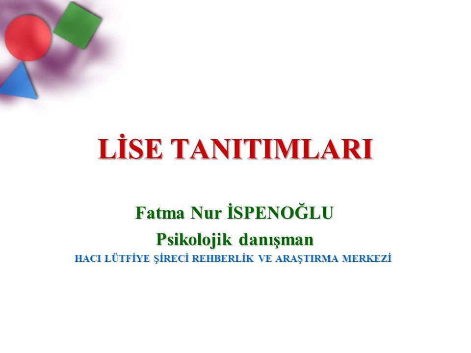 LİSE TANITIMLARI Fatma Nur İSPENOĞLU Psikolojik danışman