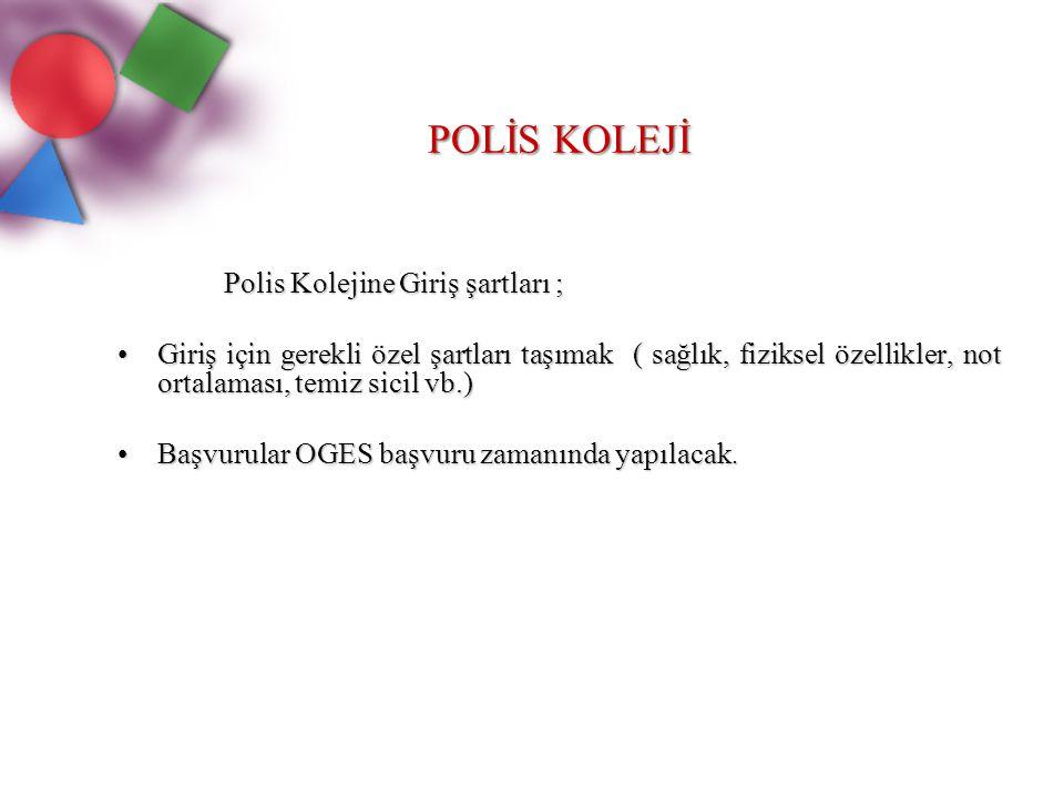 POLİS KOLEJİ Polis Kolejine Giriş şartları ;