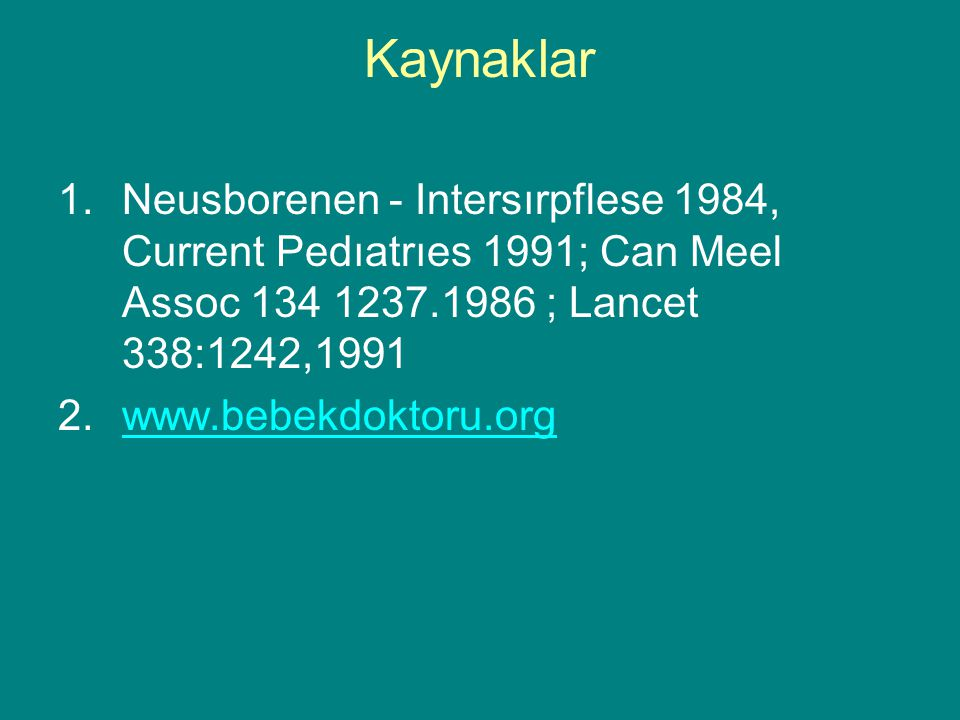 Kaynaklar Neusborenen - Intersırpflese 1984, Current Pedıatrıes 1991; Can Meel Assoc 134 1237.1986 ; Lancet 338:1242,1991.