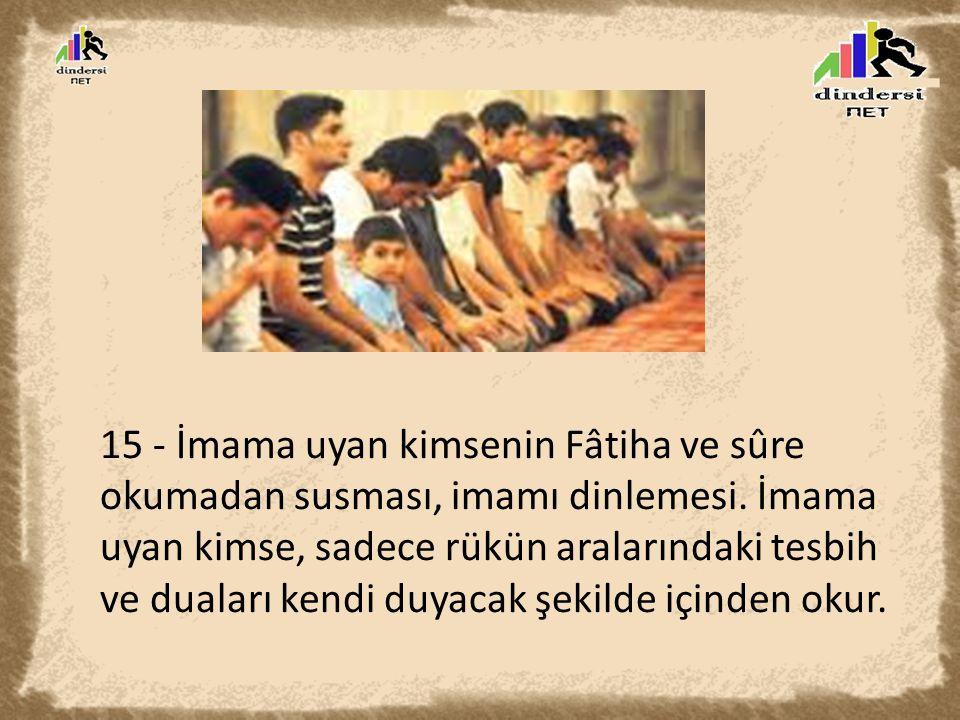 15 - İmama uyan kimsenin Fâtiha ve sûre okumadan susması, imamı dinlemesi.
