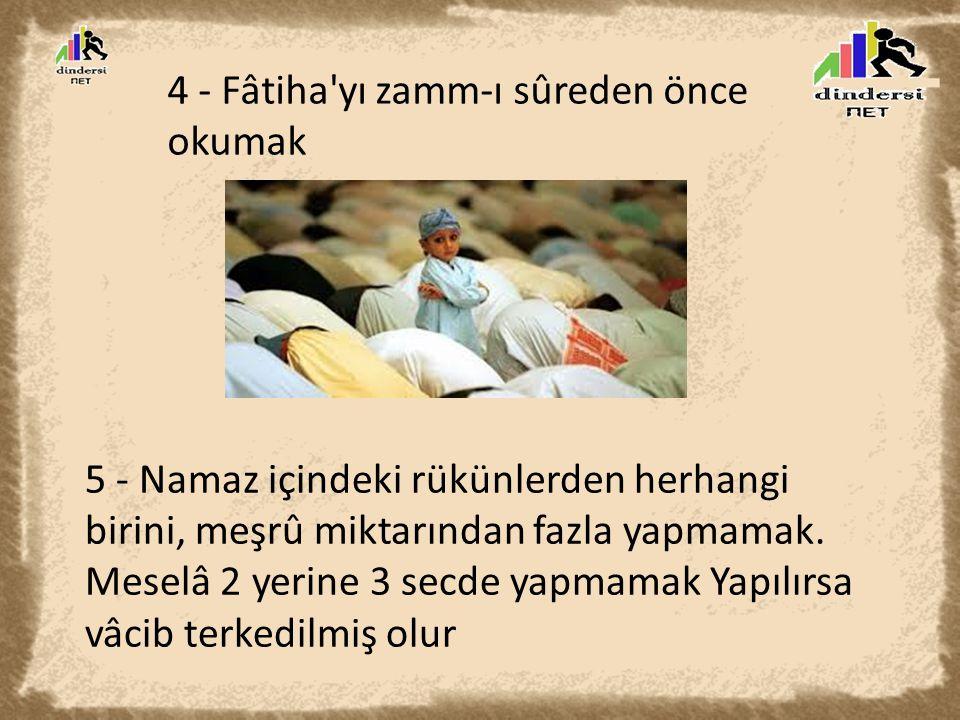 4 - Fâtiha yı zamm-ı sûreden önce okumak