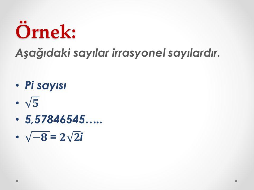 Örnek: Aşağıdaki sayılar irrasyonel sayılardır. Pi sayısı 𝟓