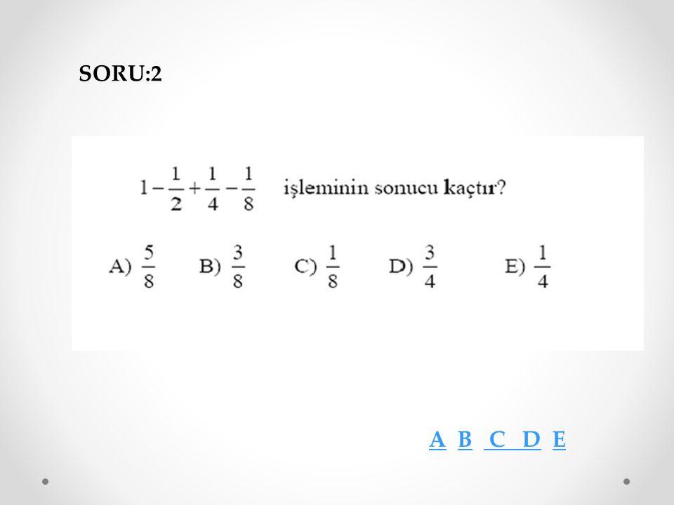 SORU:2 A B C D E