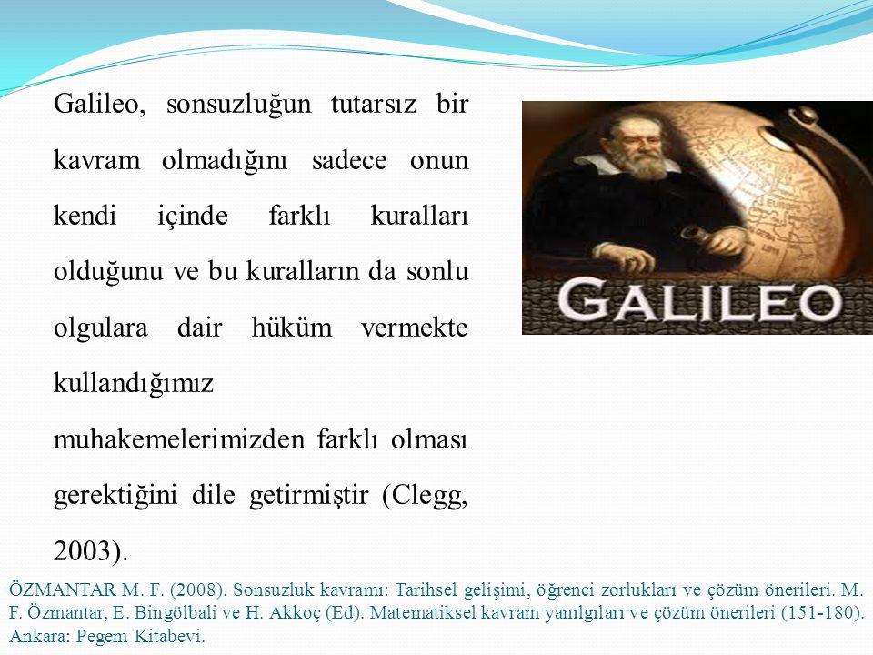 Galileo, sonsuzluğun tutarsız bir kavram olmadığını sadece onun kendi içinde farklı kuralları olduğunu ve bu kuralların da sonlu olgulara dair hüküm vermekte kullandığımız muhakemelerimizden farklı olması gerektiğini dile getirmiştir (Clegg, 2003).