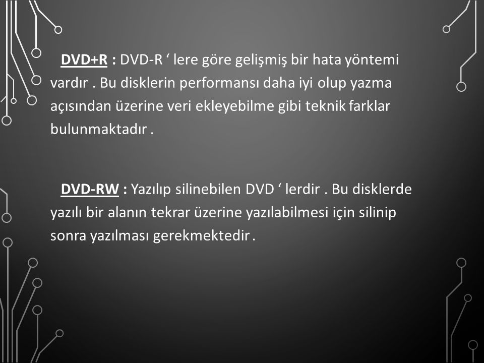 DVD+R : DVD-R ' lere göre gelişmiş bir hata yöntemi vardır