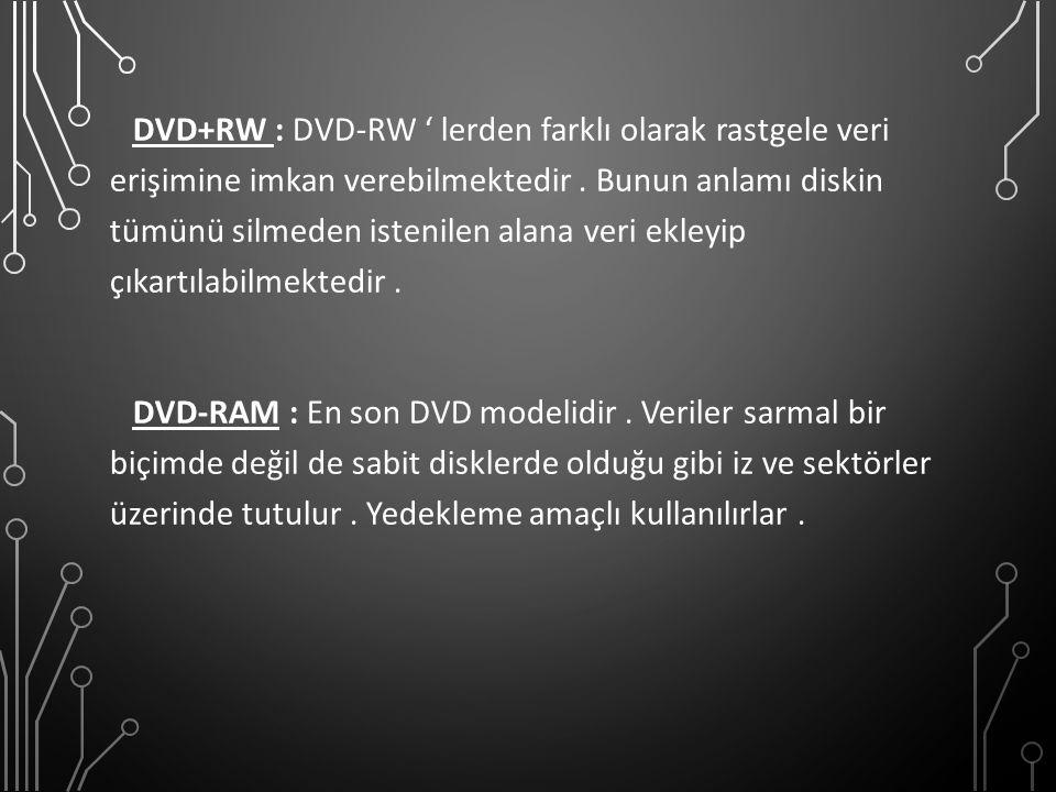 DVD+RW : DVD-RW ' lerden farklı olarak rastgele veri erişimine imkan verebilmektedir .