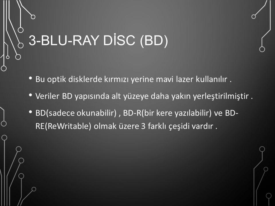 3-BLU-RAY DİSC (BD) Bu optik disklerde kırmızı yerine mavi lazer kullanılır . Veriler BD yapısında alt yüzeye daha yakın yerleştirilmiştir .