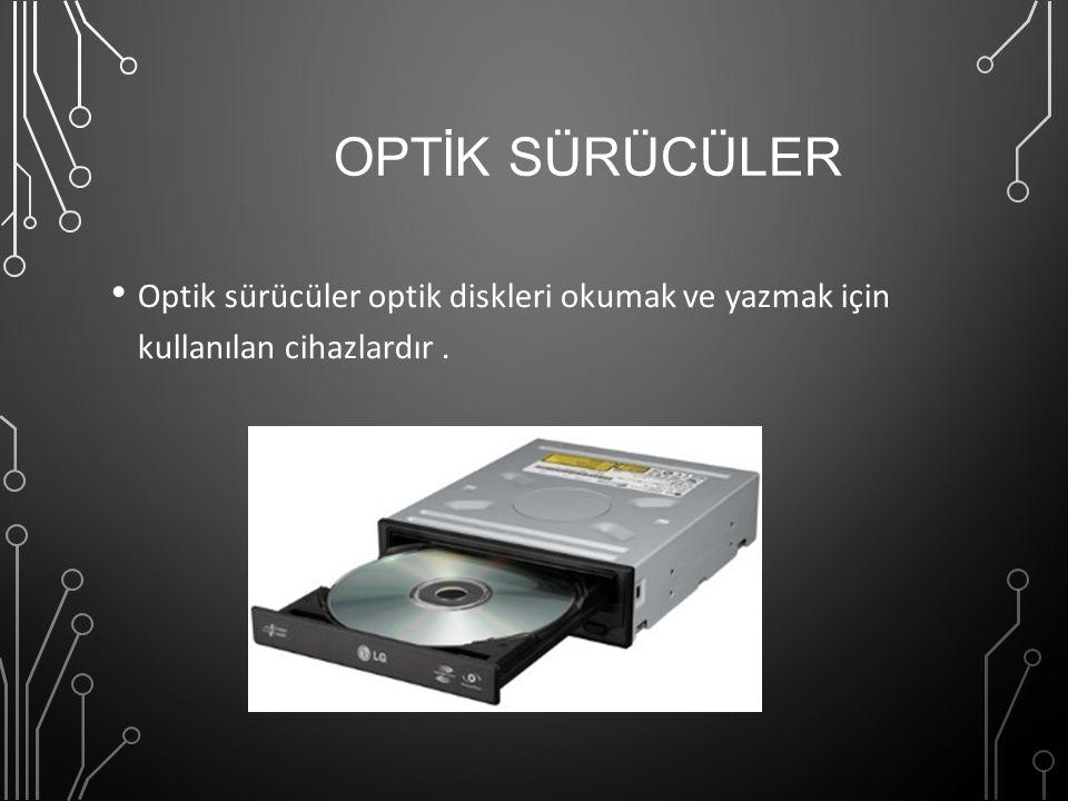 OPTİK SÜRÜCÜLER Optik sürücüler optik diskleri okumak ve yazmak için kullanılan cihazlardır .