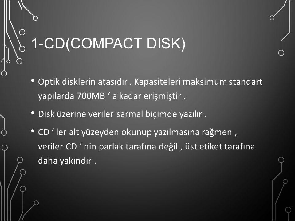 1-CD(Compact Disk) Optik disklerin atasıdır . Kapasiteleri maksimum standart yapılarda 700MB ' a kadar erişmiştir .