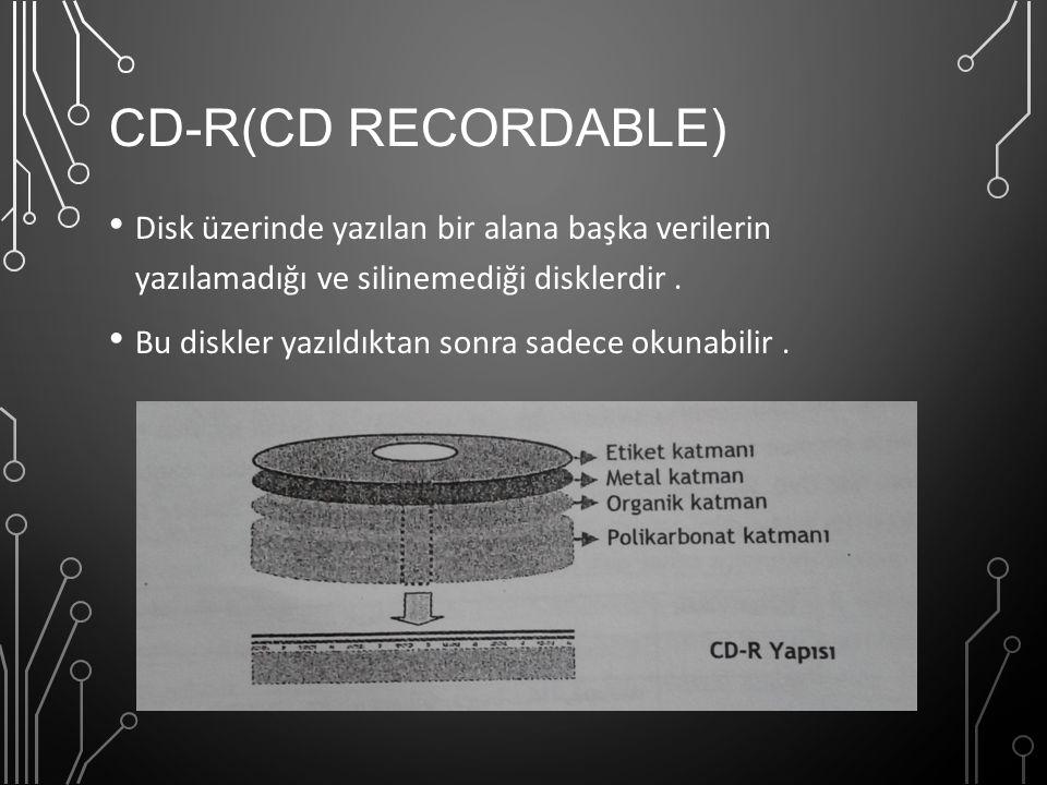 CD-R(CD Recordable) Disk üzerinde yazılan bir alana başka verilerin yazılamadığı ve silinemediği disklerdir .
