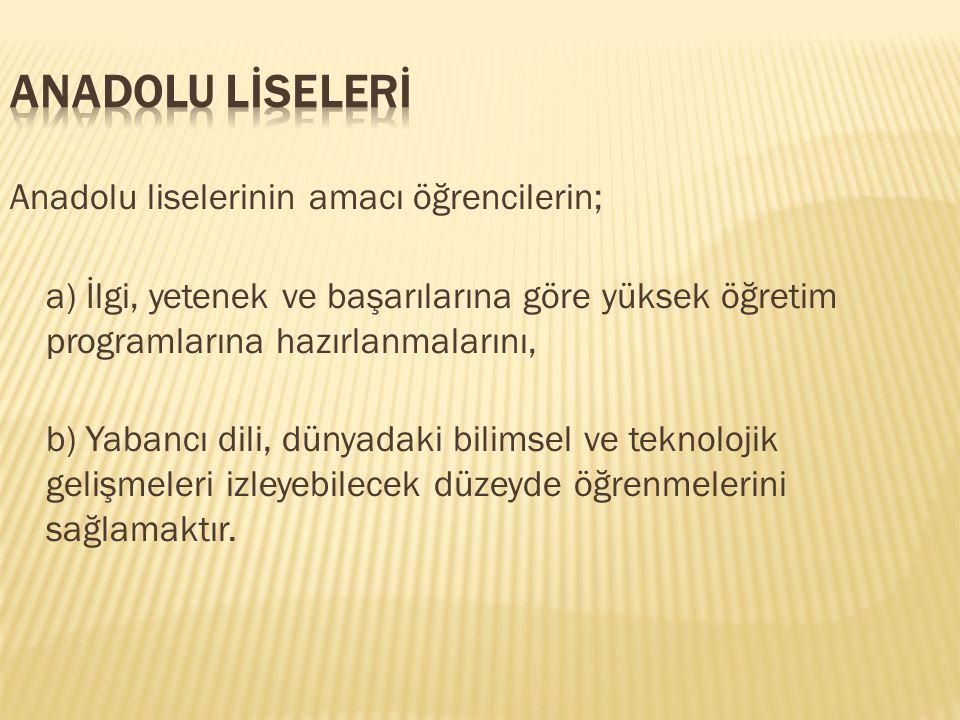 ANADOLU LİSELERİ Anadolu liselerinin amacı öğrencilerin;