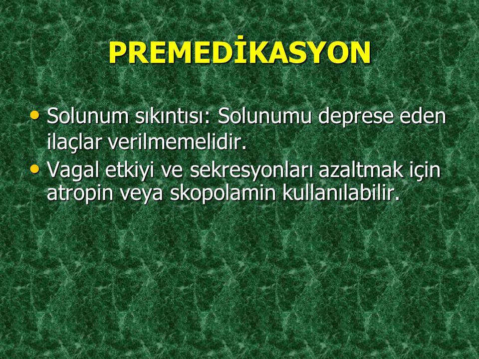 PREMEDİKASYON Solunum sıkıntısı: Solunumu deprese eden ilaçlar verilmemelidir.
